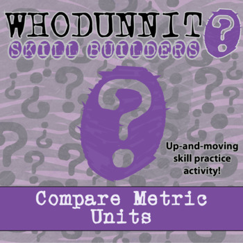 Whodunnit? -- Compare Metric Units - Skill Building Class Activity