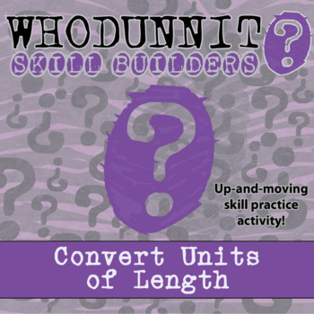 Whodunnit? -- Convert Units of Length - Skill Building Class Activity