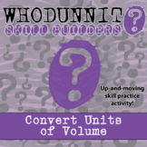 Whodunnit? -- Convert Units of Volume - Skill Building Class Activity