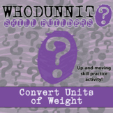 Whodunnit? -- Convert Units of Weight - Skill Building Class Activity