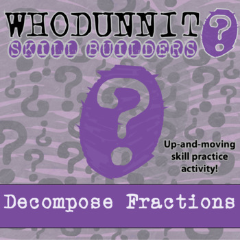 Whodunnit? -- Decompose Fractions - Skill Building Class Activity