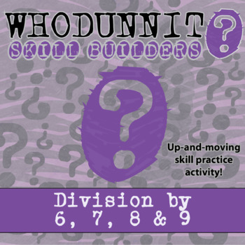 Whodunnit? -- Division by 6, 7, 8 & 9  - Skill Building Activity