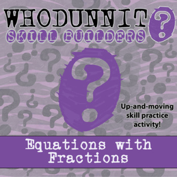 CSI: Whodunnit? -- Equations with Fractions - Skill Buildi