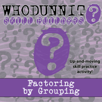 Whodunnit? -- Factoring by Grouping - Skill Building Class Activity