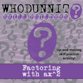 Whodunnit? -- Factoring with ax^2 - Skill Building Class Activity