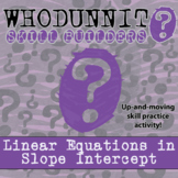 Whodunnit? -- Linear Equations in Slope Intercept - Skill Building Activity