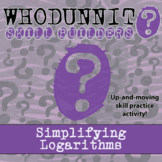 Whodunnit? -- Simplifying Logarithms - Skill Building Class Activity