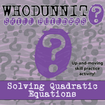Whodunnit? -- Solving Quadratic Equations - Skill Building Class Activity