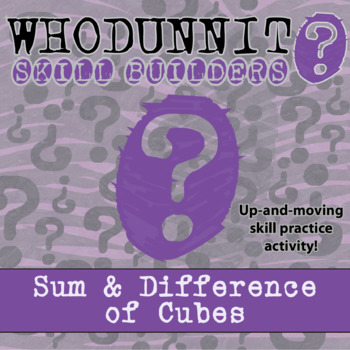 Whodunnit? -- Sum & Difference of Cubes - Skill Building Class Activity