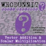 Whodunnit? -- Vector Addition & Scalar Multiplication - Class Activity