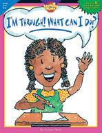 I'm Through! What Can I Do? (Grades 5-6)