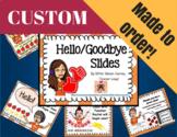 CUSTOM Hello / Goodbye Slides for Online Teacher (Vipkid)