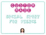 CUSTOM SOCIAL STORY FOR PIERCE