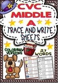 CVC Middle A - Trace and Write Sheets (2 versions/27 words)