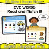 CVC Short Vowel: Read and Match It! (Google Slides™)