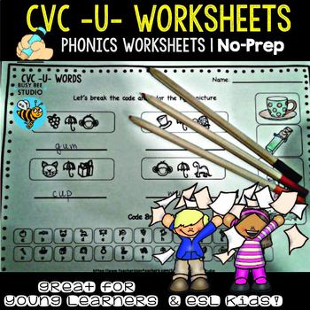 "CVC -U- Worksheets : ""Let's  Break the code"" for Young Learners and ESL Kids"