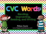 CVC Words: Blending, Segmenting, Reading, and Writing