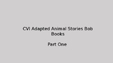 CVI Adapted Animal Stories Bob Books Part One