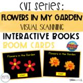 CVI Series Flowers in My Garden | Visual Scanning | BOOM Cards