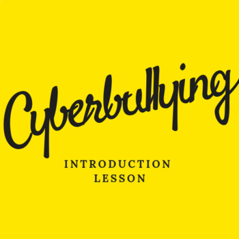 CYBERBULLYING INTRODUCTION LESSON