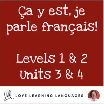 Ça y est, je parle français - French 1 and 2 - Units 3 and 4 BUNDLE