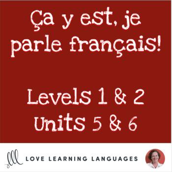 Ça y est, je parle français - French 1 and 2 - Units 5 and 6 BUNDLE