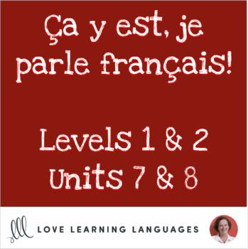 Ça y est, je parle français - French 1 and 2 - Units 7 and 8 BUNDLE