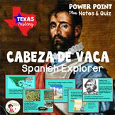 Cabeza de Vaca Spanish Explorer Power Point with Notes and Quiz - Texas History
