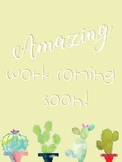 Amazing Work Coming Soon Posters - Cactus Themed