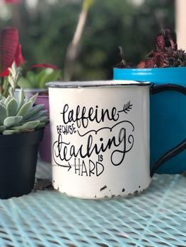 Caffeine Because Teaching Is Hard
