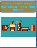 Caffeine and Teens- Caffiene is Not a Food Group!