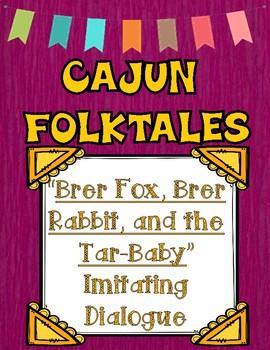 Cajun Folktales Brer Rabbit, Brer Fox, and the Tar-Baby Imitating Dialogue