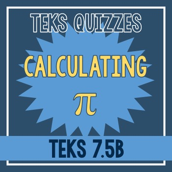 Calculating Pi Quiz (TEKS 7.5B)