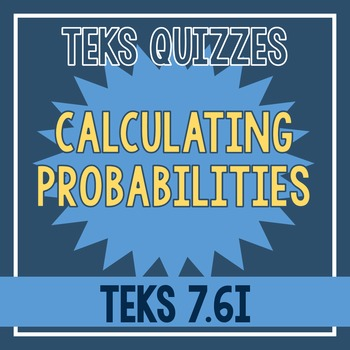 Calculating Probabilities Quiz (TEKS 7.6I)