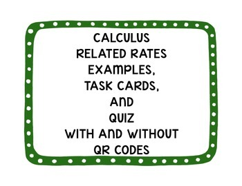 Calculus Related Rates Task Cards, Examples, and Quiz (w/ and w/o QR Codes)