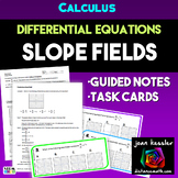 Calculus Slope Fields Differential Equations Guided Notes and Task Cards