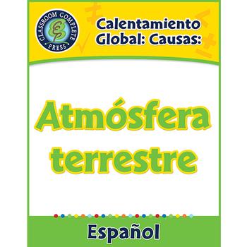 Calentamiento Global: Causas: Atmósfera terrestre Gr. 5-8