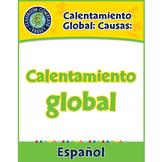 Calentamiento Global: Causas: Calentamiento global Gr. 5-8