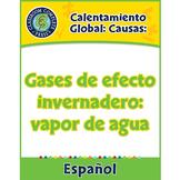 Calentamiento Global: Causas: Gases de efecto invernadero: vapor de agua Gr. 5-8