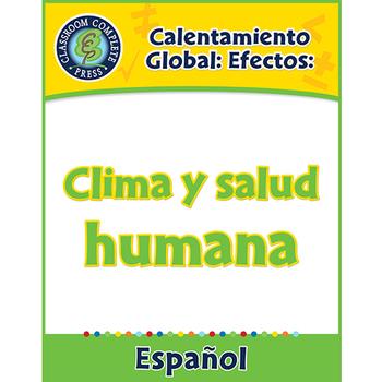 Calentamiento Global: Efectos: Clima y salud humana Gr. 5-8