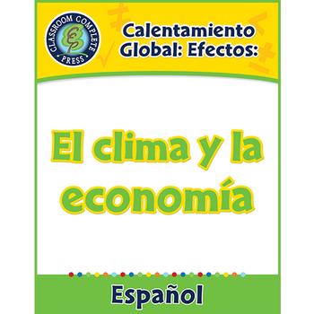 Calentamiento Global: Efectos: El clima y la economía Gr. 5-8
