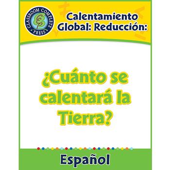 Calentamiento Global: Reducción: ¿Cuánto se calentará la Tierra? Gr. 5-8