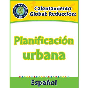 Calentamiento Global: Reducción: Planificación urbana Gr. 5-8