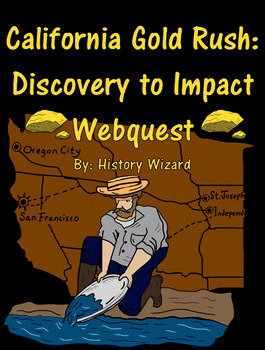 California Gold Rush: Discovery to Impact Webquest