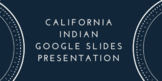 California Indian Google Drive Group Presentation