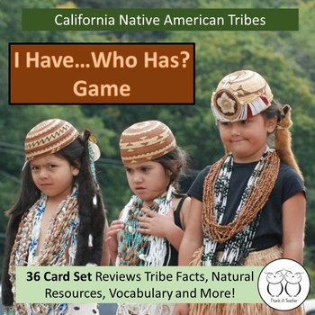 California Native American Indians I Have Who Has? Game