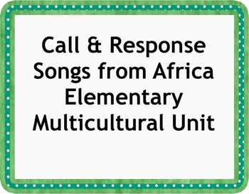 Call and Response Songs from Africa Elementary Unit