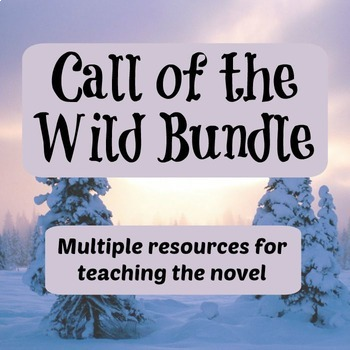 Call of the Wild Bundle: Multiple Resources for Teaching the Novel