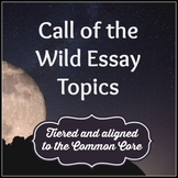 Call of the Wild Essay Topics: Tiered and Aligned to the Common Core