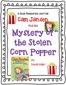 Cam Jansen and the Mystery Of The Stolen Corn Popper - Book Response Journal